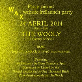 Wax Magazine Website (re)Launch Party – April 24, 2014